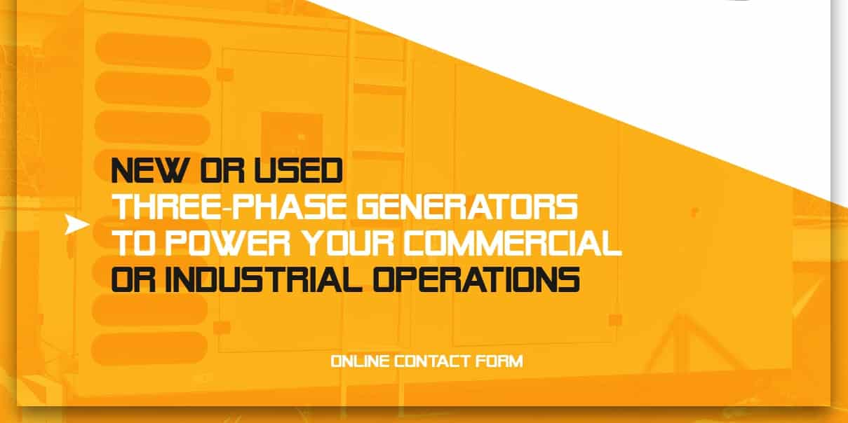 New Or Used Three-Phase Generators to Power Your Commercial or Industrial Operations