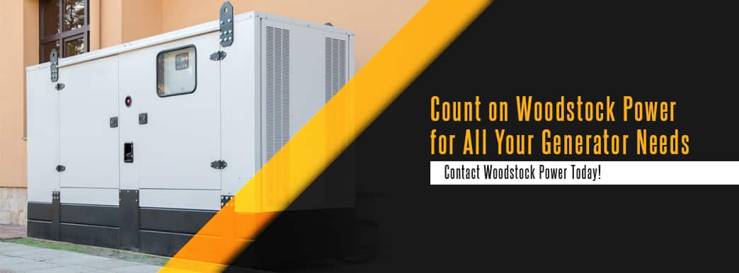 Count on Woodstock Power for All Your Generator Needs